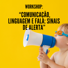 """Workshop """"Comunicação, linguagem e fala: sinais de alerta"""""""